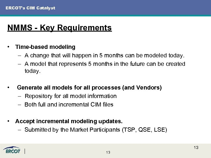 ERCOT's CIM Catalyst NMMS - Key Requirements • Time-based modeling – A change that