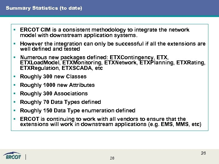 Summary Statistics (to date) § ERCOT CIM is a consistent methodology to integrate the