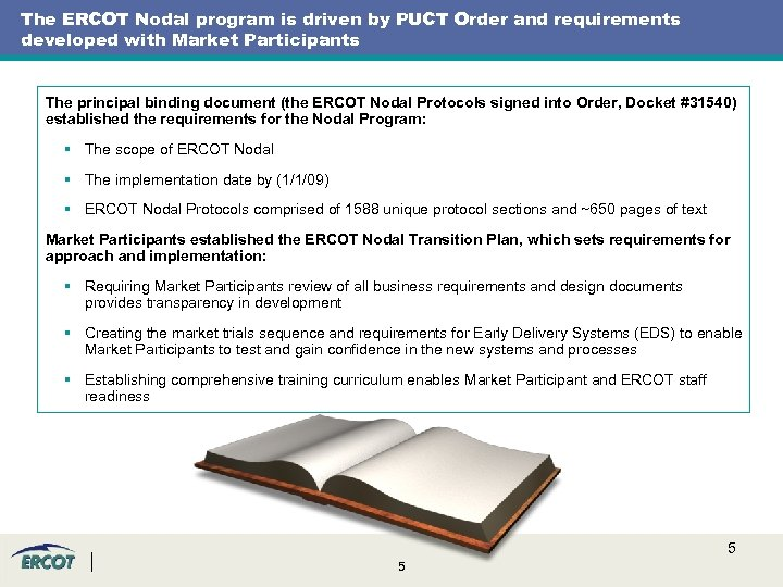 The ERCOT Nodal program is driven by PUCT Order and requirements developed with Market