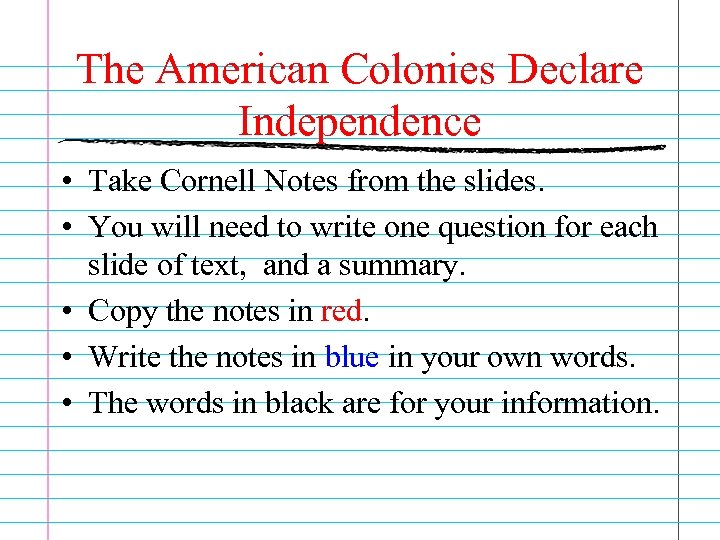 The American Colonies Declare Independence • Take Cornell Notes from the slides. • You