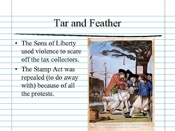 Tar and Feather • The Sons of Liberty used violence to scare off the