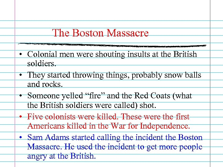 The Boston Massacre • Colonial men were shouting insults at the British soldiers. •