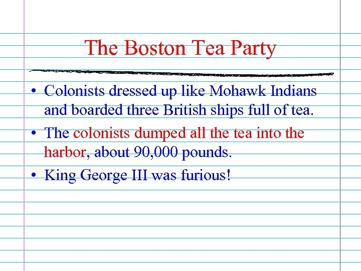 The Boston Tea Party • Colonists dressed up like Mohawk Indians and boarded three