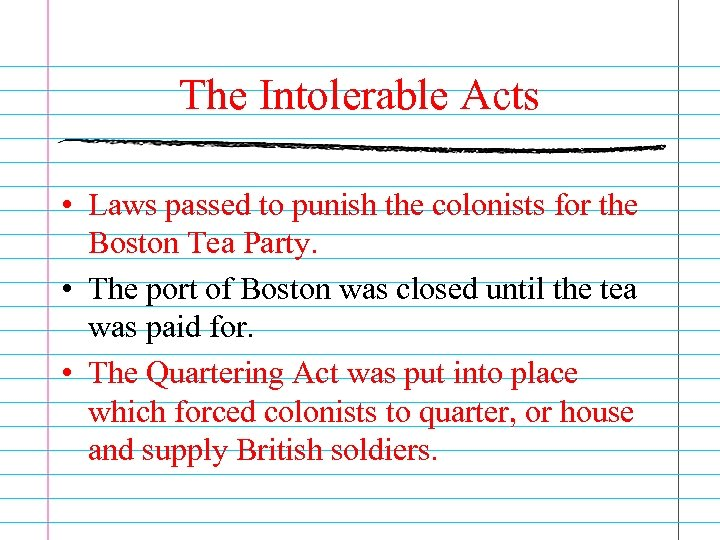 The Intolerable Acts • Laws passed to punish the colonists for the Boston Tea