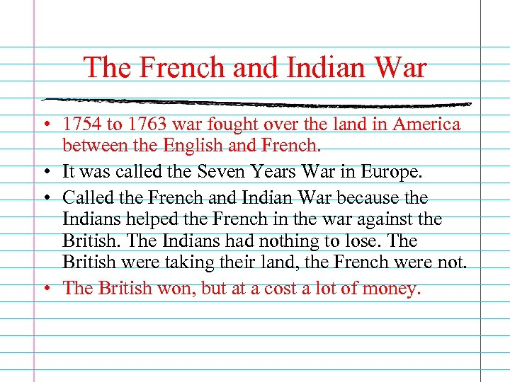 The French and Indian War • 1754 to 1763 war fought over the land