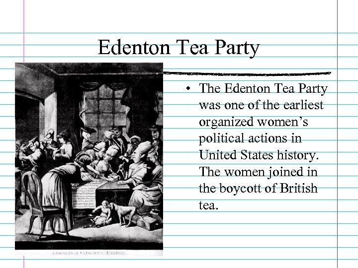 Edenton Tea Party • The Edenton Tea Party was one of the earliest organized