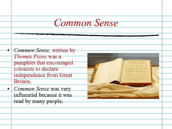 Common Sense • Common Sense, written by Thomas Paine was a pamphlet that encouraged