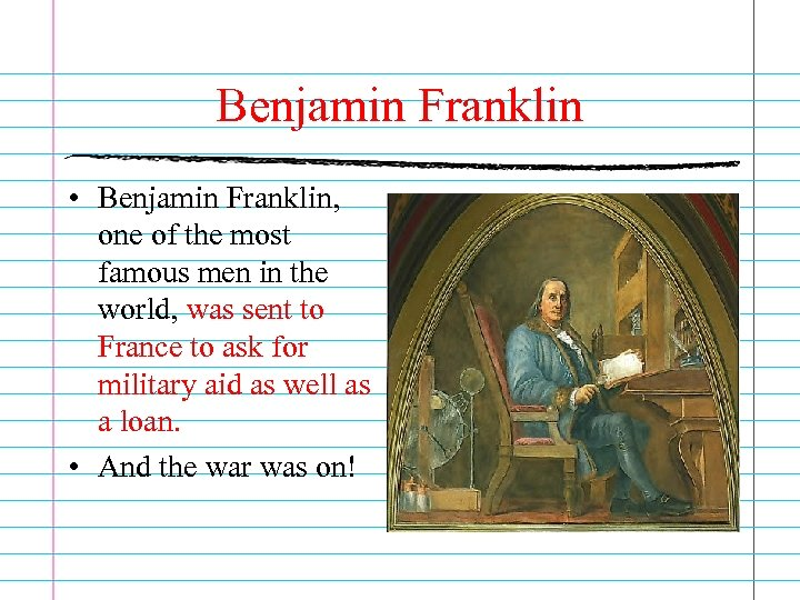 Benjamin Franklin • Benjamin Franklin, one of the most famous men in the world,