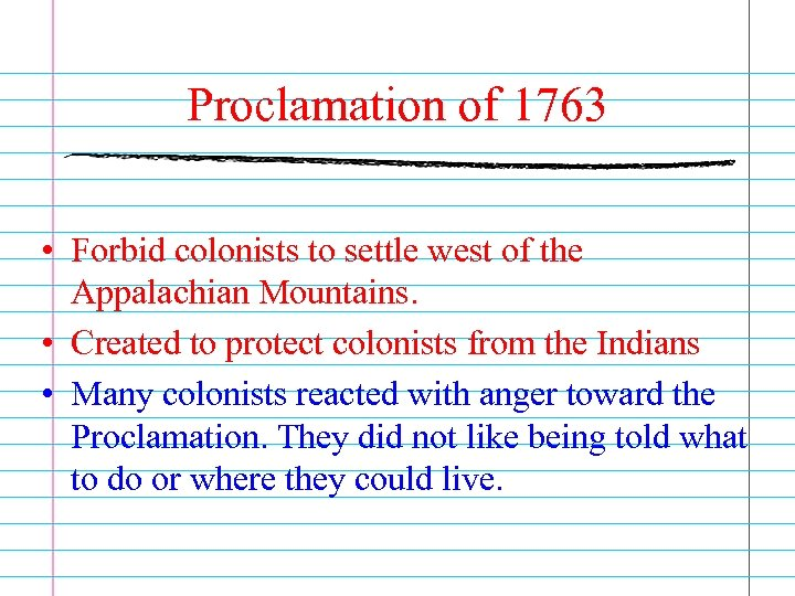 Proclamation of 1763 • Forbid colonists to settle west of the Appalachian Mountains. •