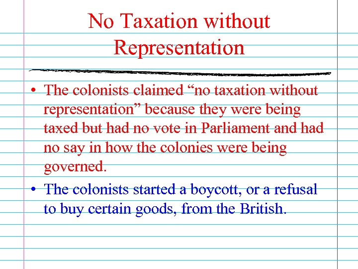 """No Taxation without Representation • The colonists claimed """"no taxation without representation"""" because they"""