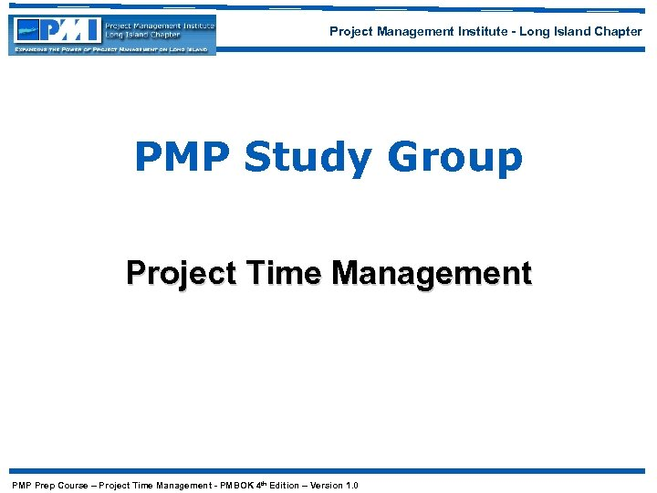 Project Management Institute - Long Island Chapter PMP Study Group Project Time Management PMP