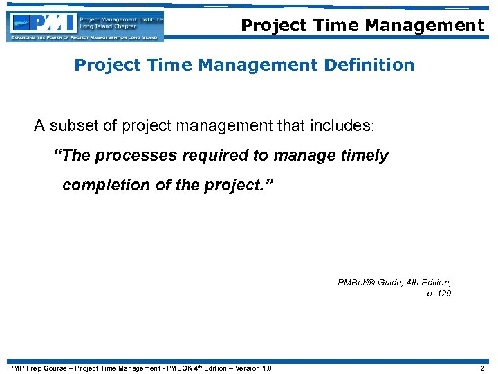 """Project Time Management Definition A subset of project management that includes: """"The processes required"""
