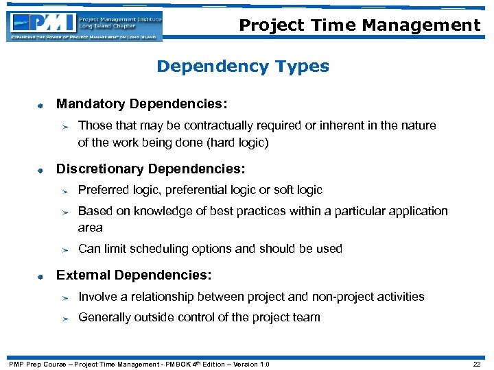 Project Time Management Dependency Types Mandatory Dependencies: Those that may be contractually required or