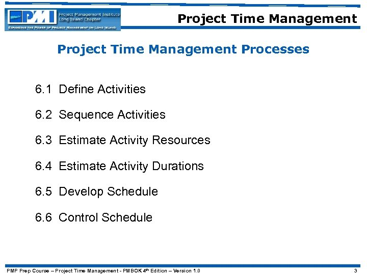 Project Time Management Processes 6. 1 Define Activities 6. 2 Sequence Activities 6. 3