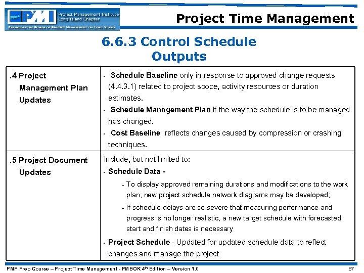 Project Time Management 6. 6. 3 Control Schedule Outputs. 4 Project Management Plan •