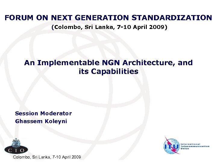 FORUM ON NEXT GENERATION STANDARDIZATION (Colombo, Sri Lanka, 7 -10 April 2009) An Implementable