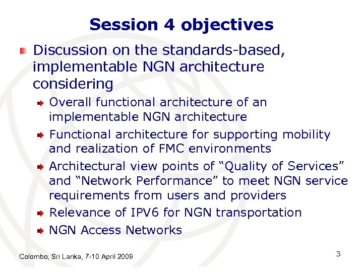Session 4 objectives Discussion on the standards-based, implementable NGN architecture considering Overall functional architecture