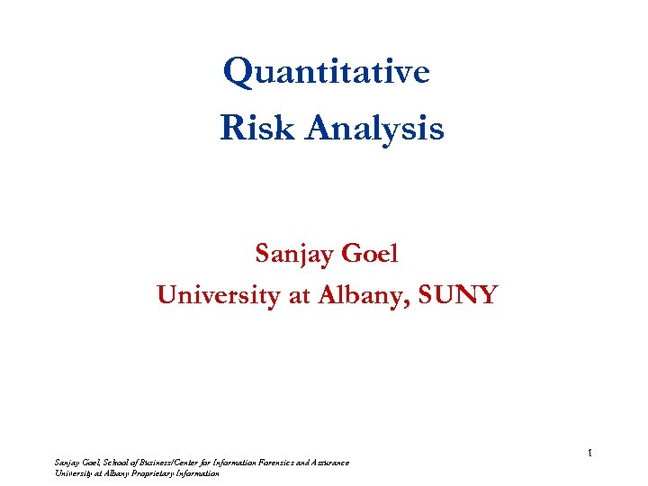 Quantitative Risk Analysis Sanjay Goel University at Albany, SUNY Sanjay Goel, School of Business/Center