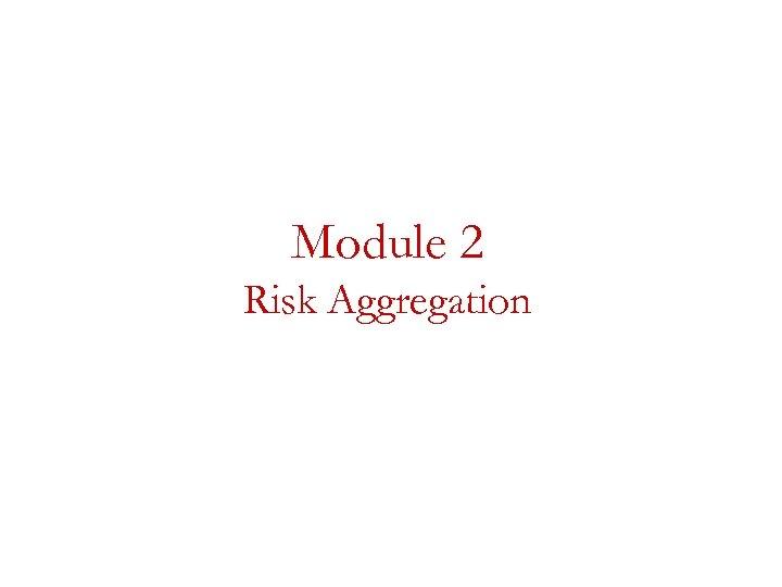 Module 2 Risk Aggregation