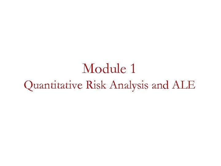 Module 1 Quantitative Risk Analysis and ALE