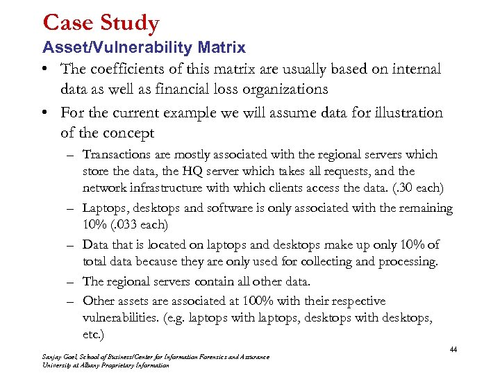 Case Study Asset/Vulnerability Matrix • The coefficients of this matrix are usually based on