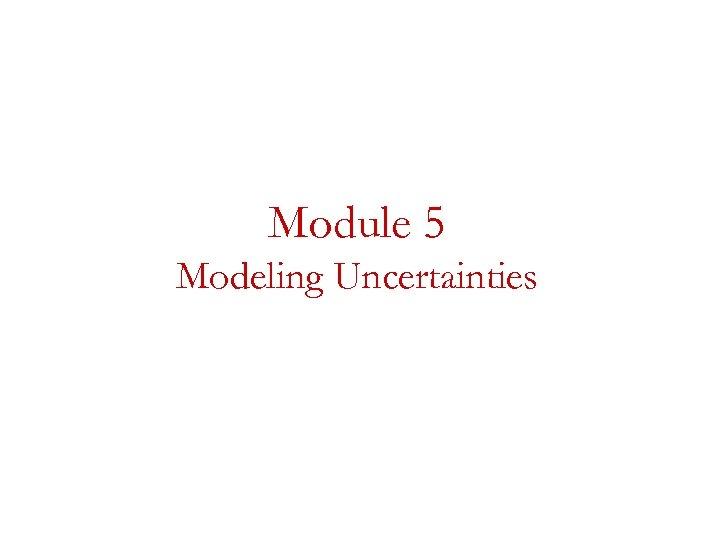 Module 5 Modeling Uncertainties