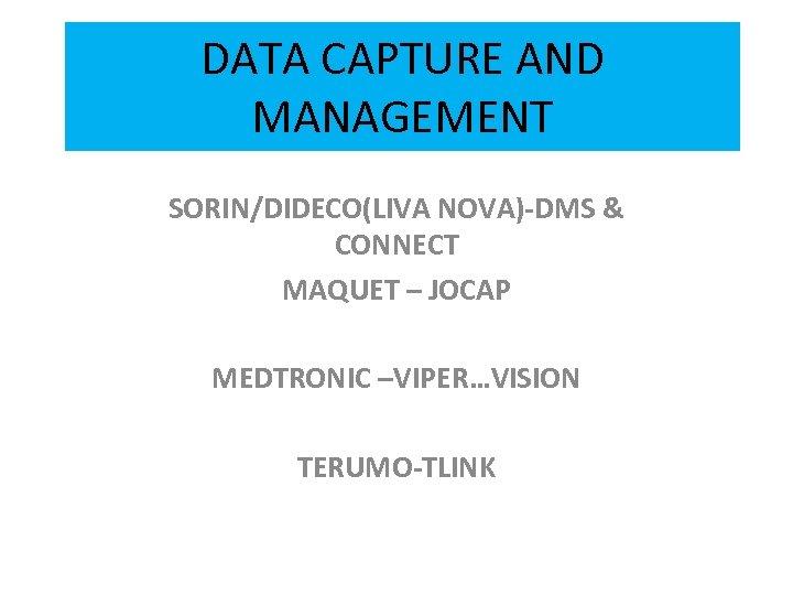 DATA CAPTURE AND MANAGEMENT SORIN/DIDECO(LIVA NOVA)-DMS & CONNECT MAQUET – JOCAP MEDTRONIC –VIPER…VISION TERUMO-TLINK