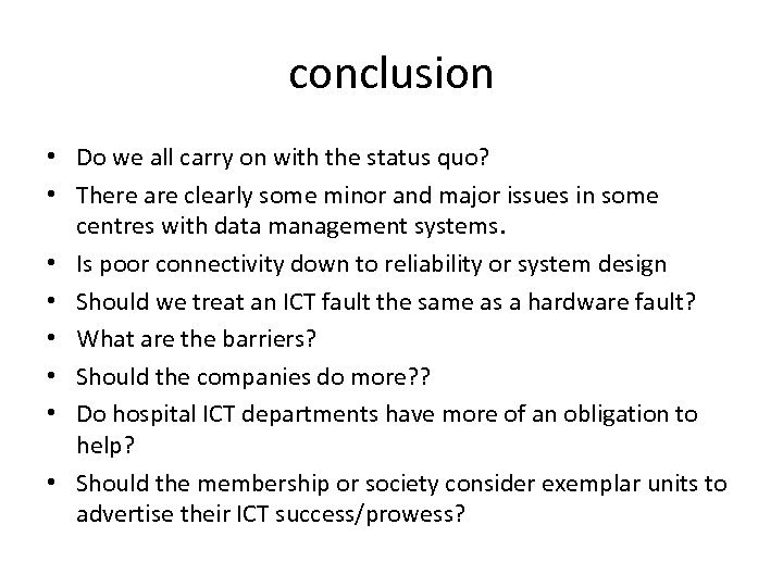 conclusion • Do we all carry on with the status quo? • There are