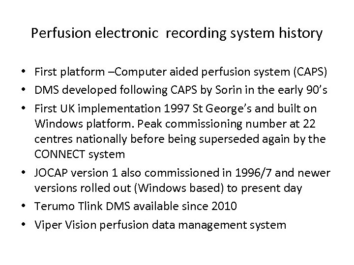 Perfusion electronic recording system history • First platform –Computer aided perfusion system (CAPS) •