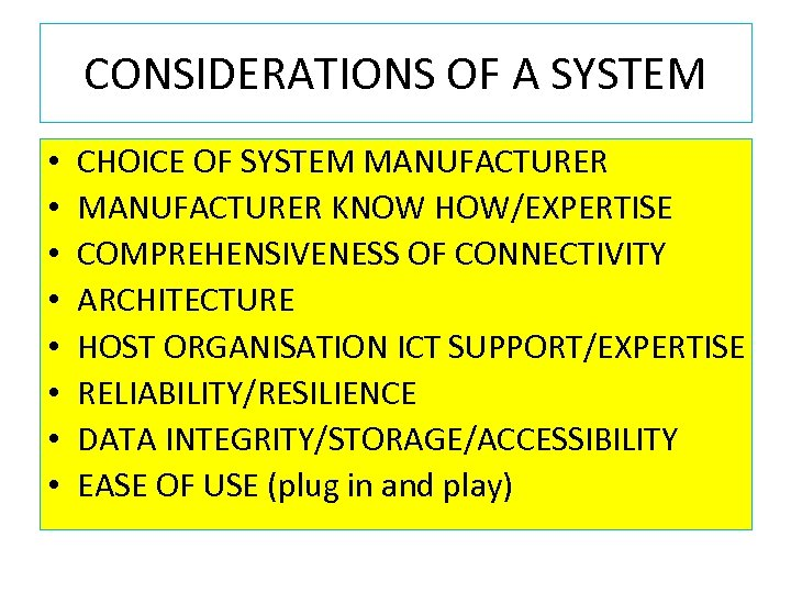 CONSIDERATIONS OF A SYSTEM • • CHOICE OF SYSTEM MANUFACTURER KNOW HOW/EXPERTISE COMPREHENSIVENESS OF