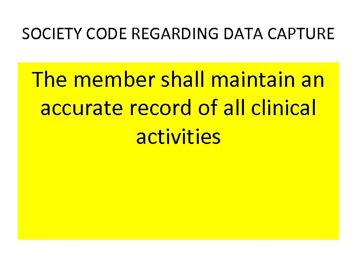 SOCIETY CODE REGARDING DATA CAPTURE The member shall maintain an accurate record of all