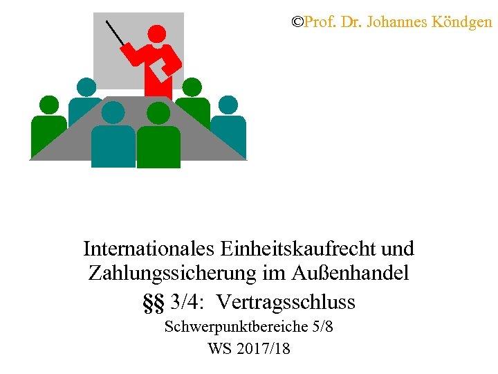 ©Prof. Dr. Johannes Köndgen Internationales Einheitskaufrecht und Zahlungssicherung im Außenhandel §§ 3/4: Vertragsschluss Schwerpunktbereiche