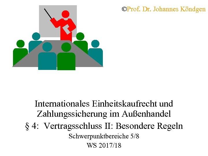 ©Prof. Dr. Johannes Köndgen Internationales Einheitskaufrecht und Zahlungssicherung im Außenhandel § 4: Vertragsschluss II: