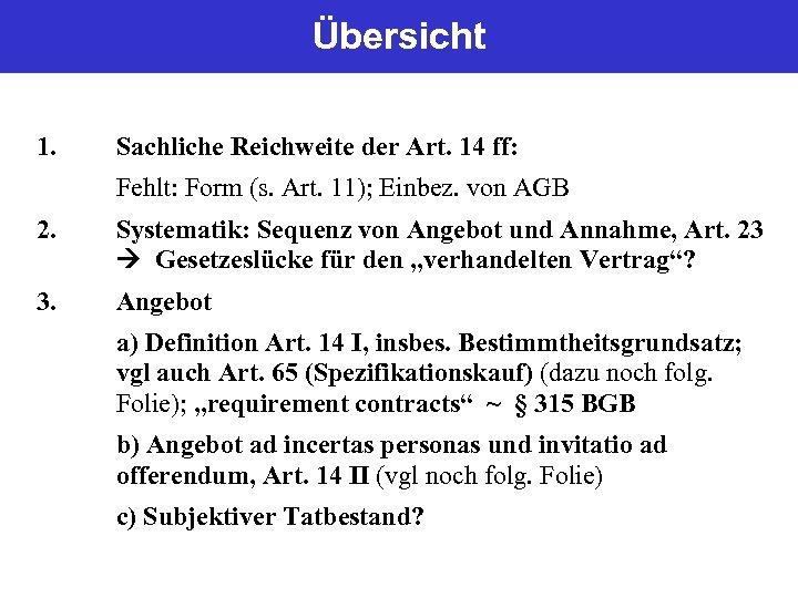 Übersicht 1. Sachliche Reichweite der Art. 14 ff: Fehlt: Form (s. Art. 11); Einbez.