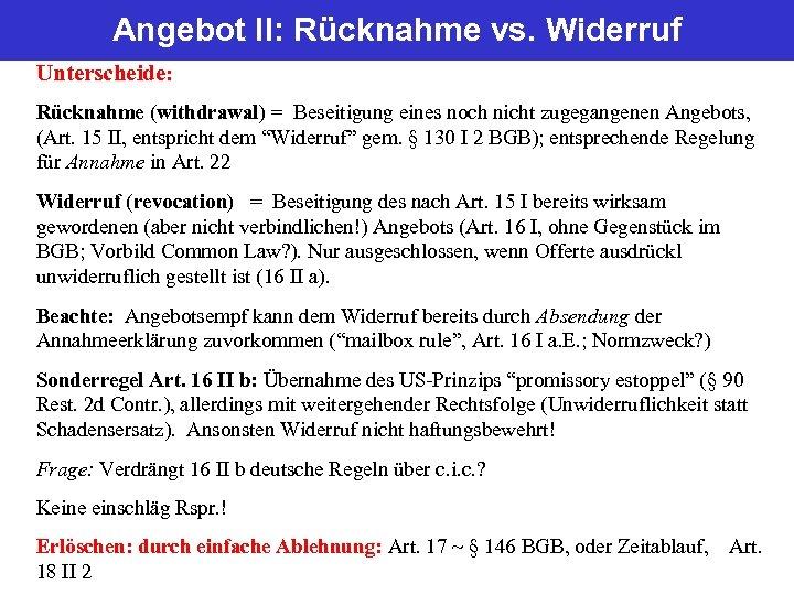 Angebot II: Rücknahme vs. Widerruf Unterscheide: Rücknahme (withdrawal) = Beseitigung eines noch nicht zugegangenen
