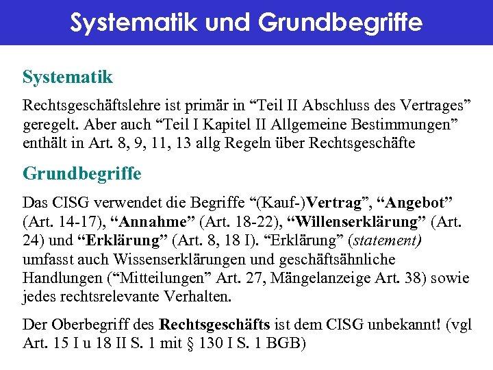 """Systematik und Grundbegriffe Systematik Rechtsgeschäftslehre ist primär in """"Teil II Abschluss des Vertrages"""" geregelt."""