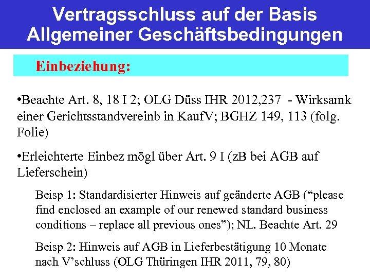 Vertragsschluss auf der Basis Allgemeiner Geschäftsbedingungen Einbeziehung: • Beachte Art. 8, 18 I 2;