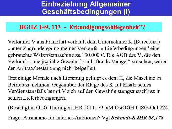 """Einbeziehung Allgemeiner Geschäftsbedingungen (I) BGHZ 149, 113 - Erkundigungsobliegenheit""""? Verkäufer V aus Frankfurt verkauft"""