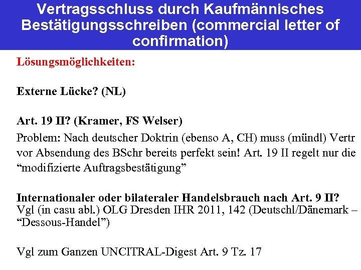 Vertragsschluss durch Kaufmännisches Bestätigungsschreiben (commercial letter of confirmation) Lösungsmöglichkeiten: Externe Lücke? (NL) Art. 19