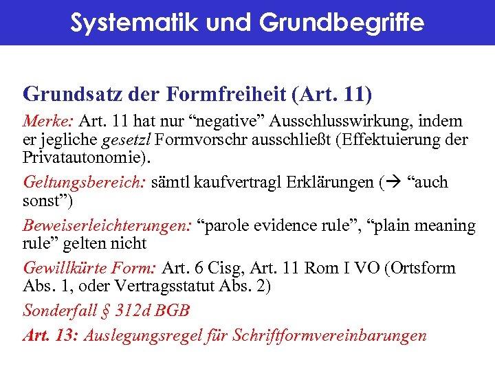 """Systematik und Grundbegriffe Grundsatz der Formfreiheit (Art. 11) Merke: Art. 11 hat nur """"negative"""""""