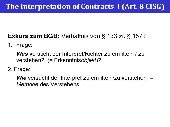 The Interpretation of Contracts I (Art. 8 CISG) Exkurs zum BGB: Verhältnis von §