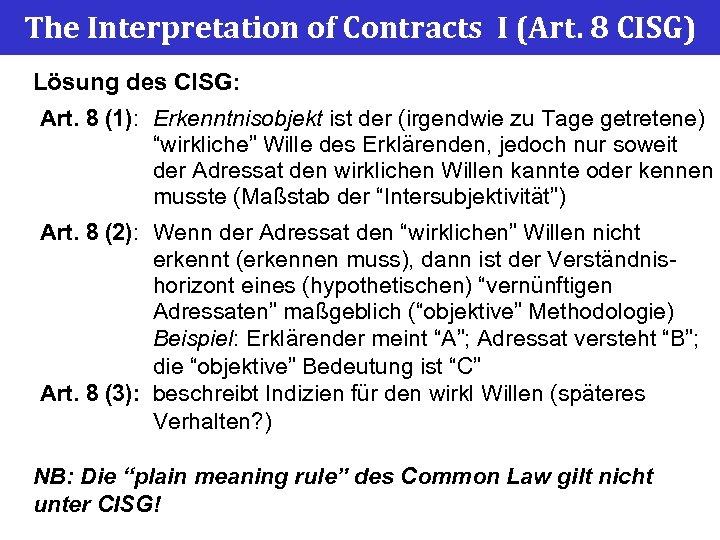The Interpretation of Contracts I (Art. 8 CISG) Lösung des CISG: Art. 8 (1):