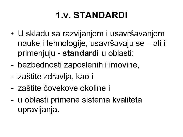 1. v. STANDARDI • U skladu sa razvijanjem i usavršavanjem nauke i tehnologije, usavršavaju