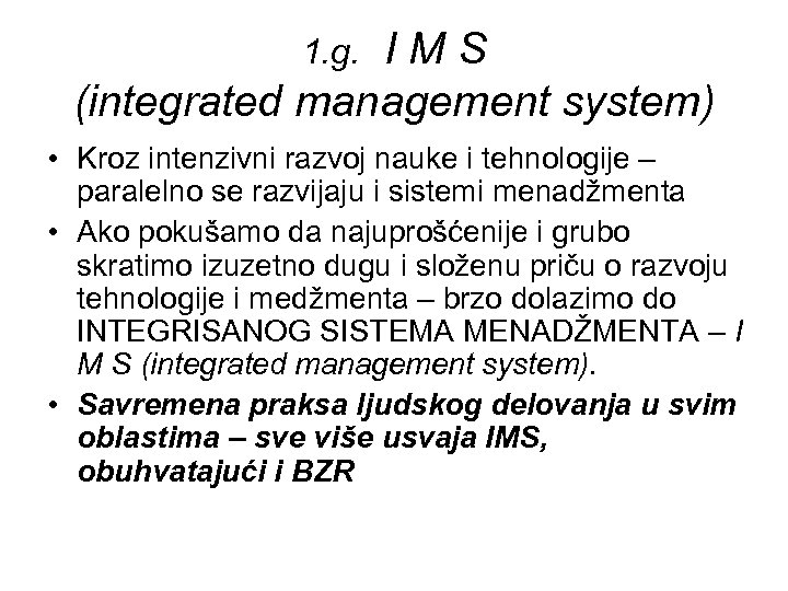 IMS (integrated management system) 1. g. • Kroz intenzivni razvoj nauke i tehnologije –