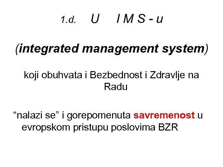 1. d. U IMS-u (integrated management system) koji obuhvata i Bezbednost i Zdravlje na