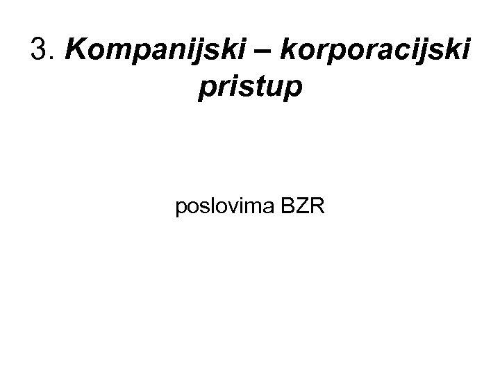 3. Kompanijski – korporacijski pristup poslovima BZR