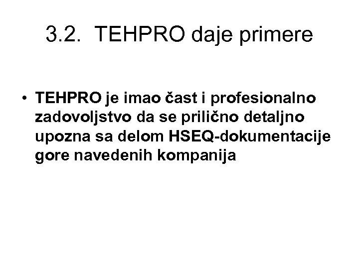 3. 2. TEHPRO daje primere • TEHPRO je imao čast i profesionalno zadovoljstvo da
