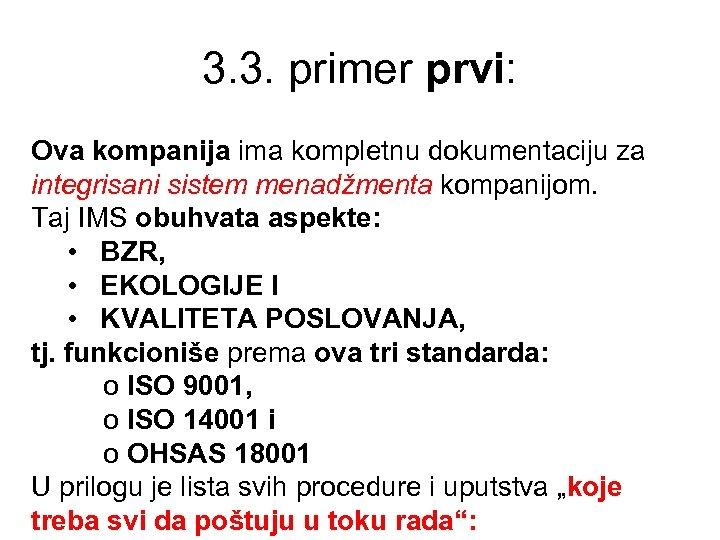 3. 3. primer prvi: Ova kompanija ima kompletnu dokumentaciju za integrisani sistem menadžmenta kompanijom.