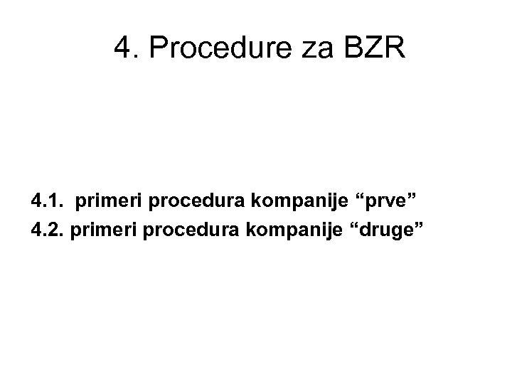 """4. Procedure za BZR 4. 1. primeri procedura kompanije """"prve"""" 4. 2. primeri procedura"""