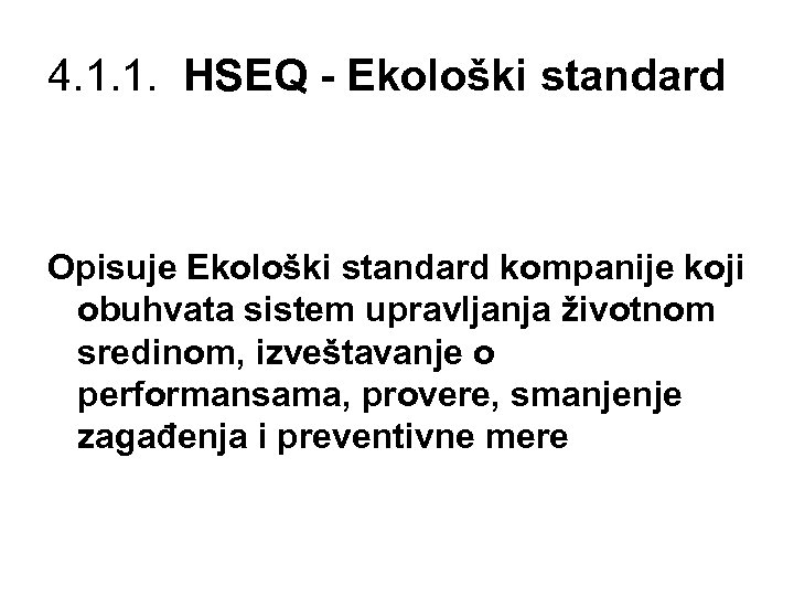4. 1. 1. HSEQ - Ekološki standard Opisuje Ekološki standard kompanije koji obuhvata sistem
